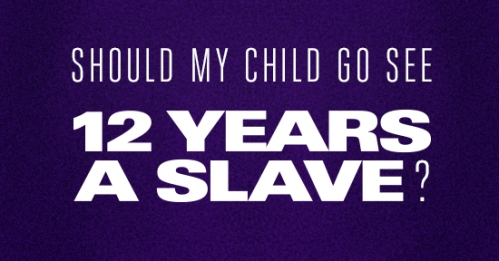 k12-should-my-child-go-see-12-years-a-slave